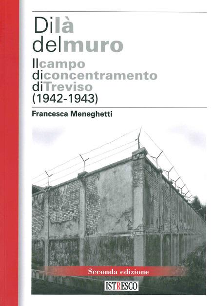 Di là del muro, Il campo di concentramento di Treviso (1942-1943)